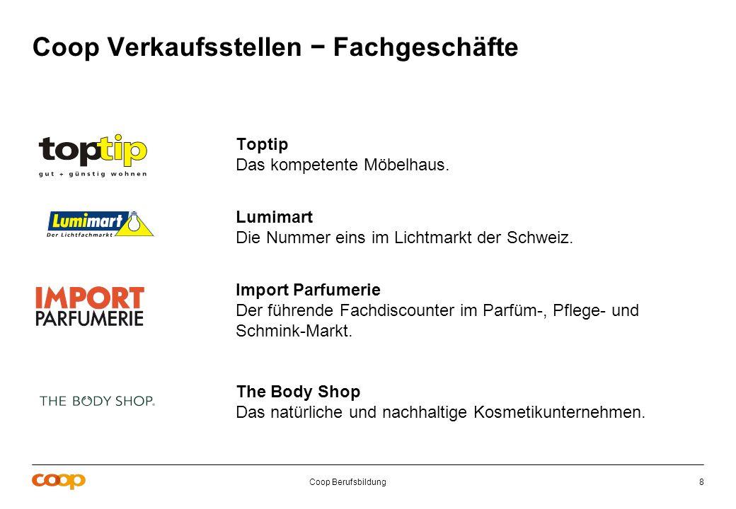 Coop Berufsbildung8 Toptip Das kompetente Möbelhaus. Lumimart Die Nummer eins im Lichtmarkt der Schweiz. Import Parfumerie Der führende Fachdiscounter