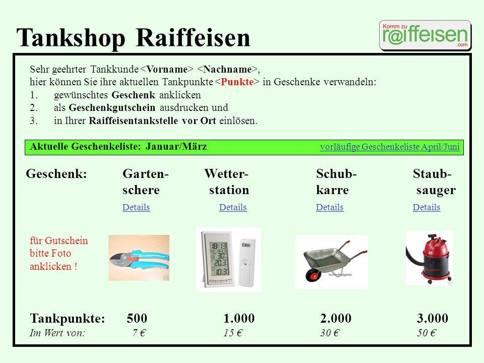 Tankshop Raiffeisen Sehr geehrter Tankkunde, hier können Sie ihre aktuellen Tankpunkte in Geschenke verwandeln: 1.gewünschtes Geschenk anklicken 2.als