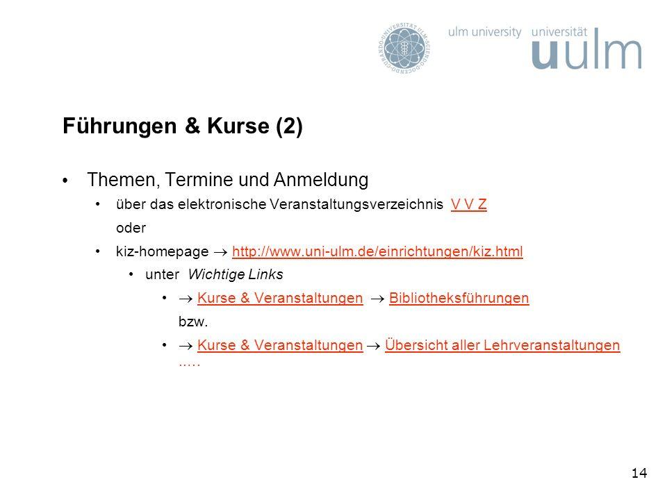 14 Führungen & Kurse (2) Themen, Termine und Anmeldung über das elektronische Veranstaltungsverzeichnis V V ZV V Z oder kiz-homepage http://www.uni-ul