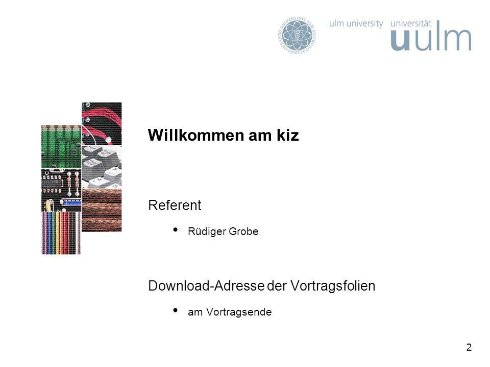 2 Willkommen am kiz Referent Rüdiger Grobe Download-Adresse der Vortragsfolien am Vortragsende