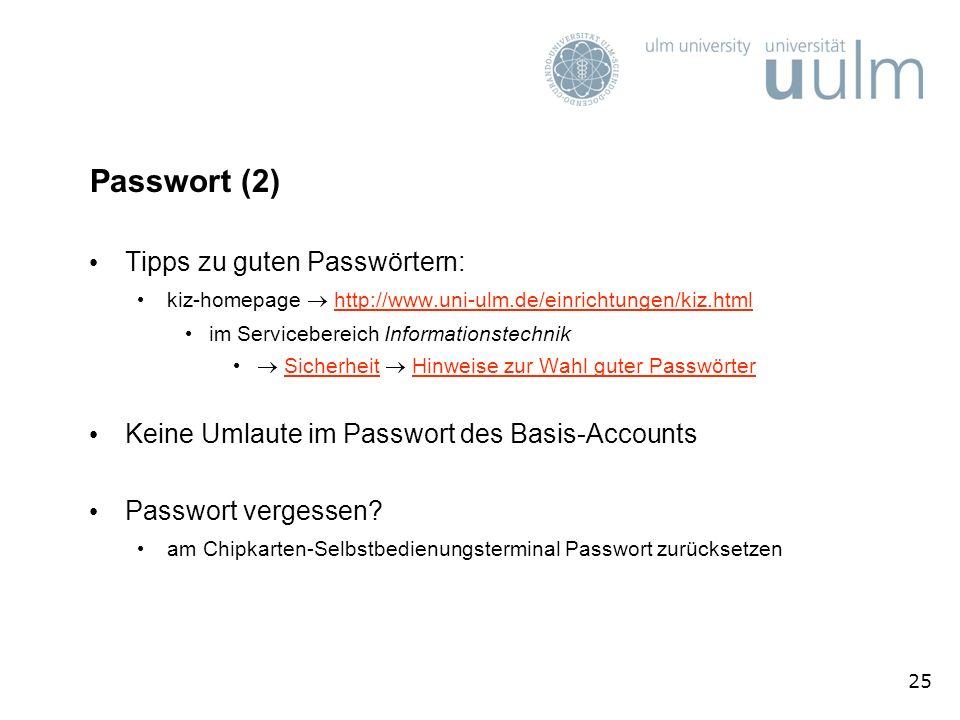 25 Passwort (2) Tipps zu guten Passwörtern: kiz-homepage http://www.uni-ulm.de/einrichtungen/kiz.htmlhttp://www.uni-ulm.de/einrichtungen/kiz.html im S