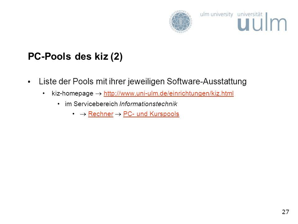27 PC-Pools des kiz (2) Liste der Pools mit ihrer jeweiligen Software-Ausstattung kiz-homepage http://www.uni-ulm.de/einrichtungen/kiz.htmlhttp://www.