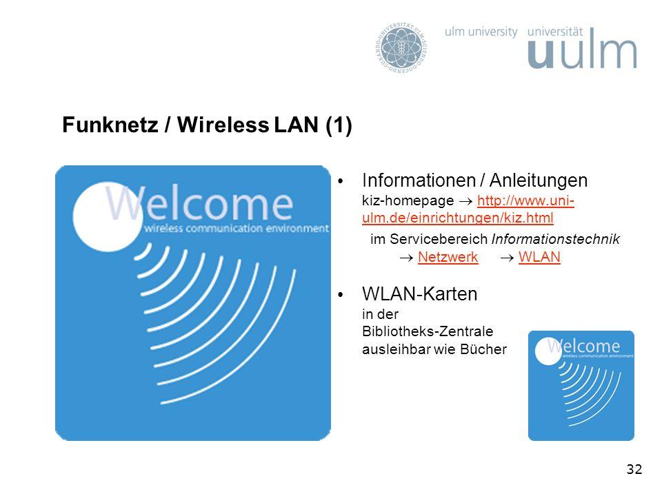 32 Funknetz / Wireless LAN (1) Informationen / Anleitungen kiz-homepage http://www.uni- ulm.de/einrichtungen/kiz.htmlhttp://www.uni- ulm.de/einrichtun