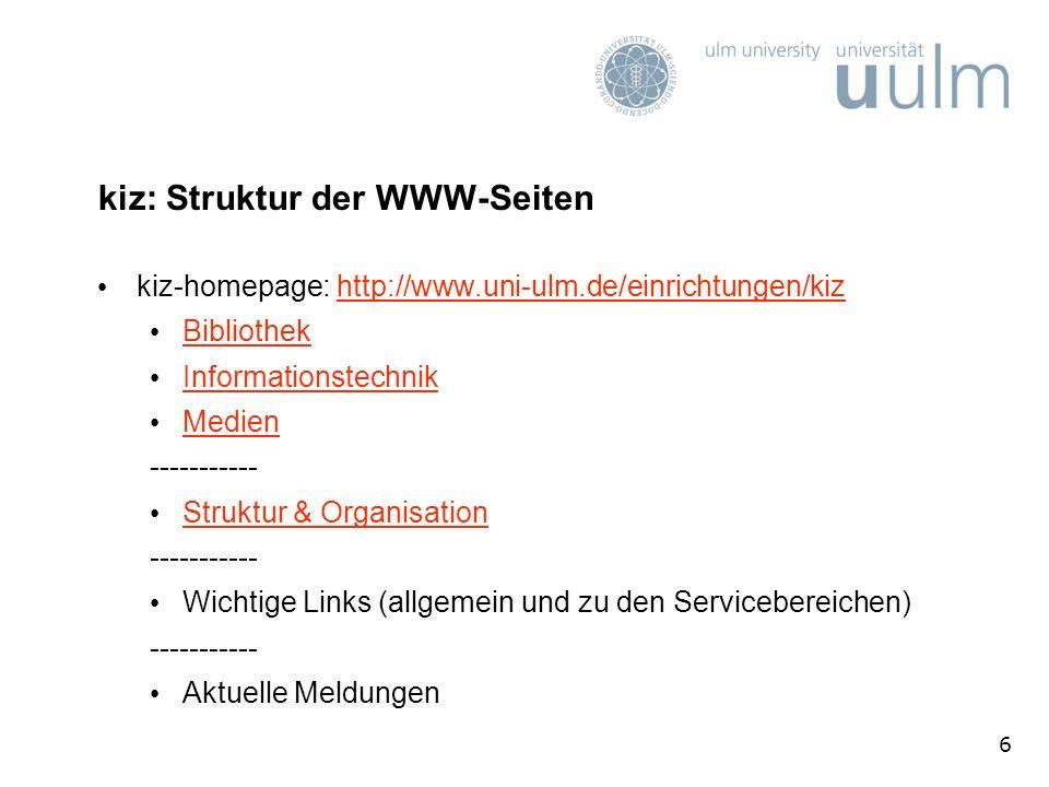 6 kiz: Struktur der WWW-Seiten kiz-homepage: http://www.uni-ulm.de/einrichtungen/kizhttp://www.uni-ulm.de/einrichtungen/kiz Bibliothek Informationstec