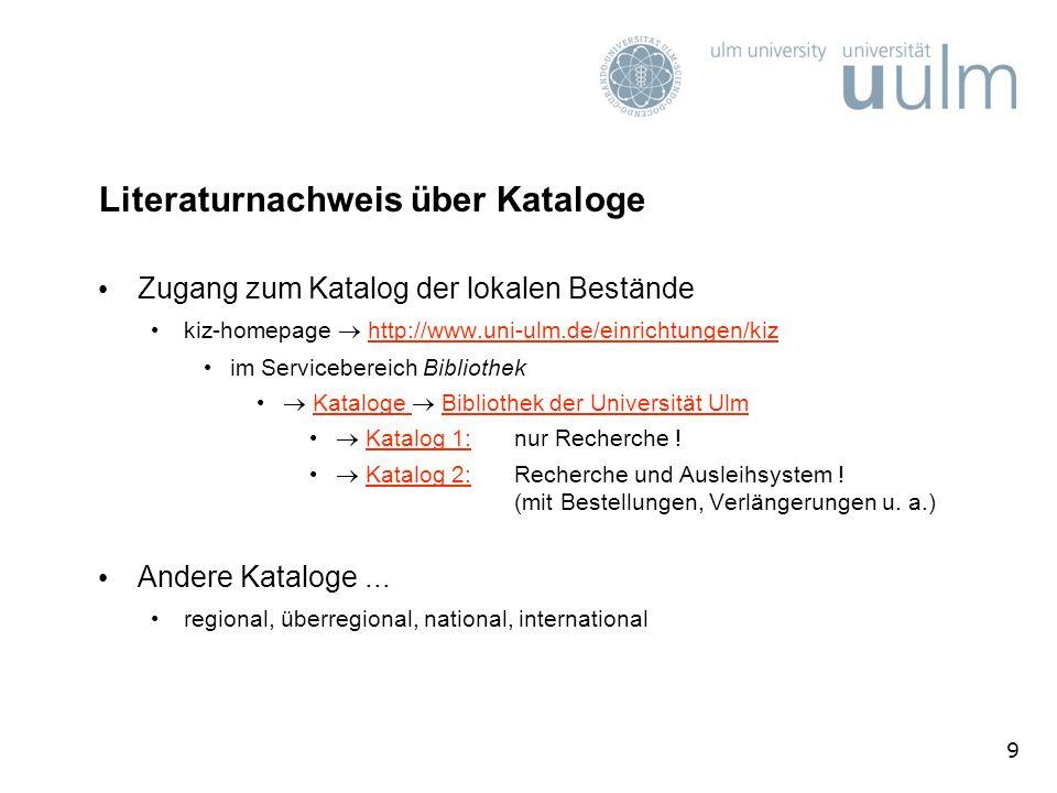 9 Literaturnachweis über Kataloge Zugang zum Katalog der lokalen Bestände kiz-homepage http://www.uni-ulm.de/einrichtungen/kizhttp://www.uni-ulm.de/ei