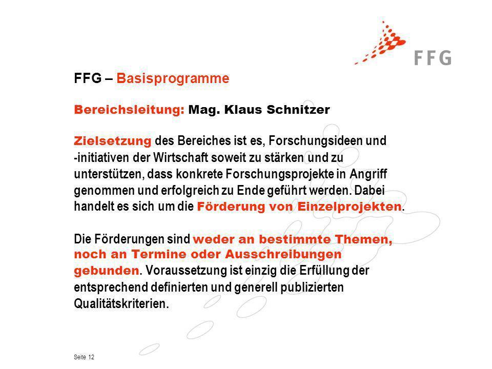 Seite 12 FFG – Basisprogramme Bereichsleitung: Mag. Klaus Schnitzer Zielsetzung des Bereiches ist es, Forschungsideen und -initiativen der Wirtschaft