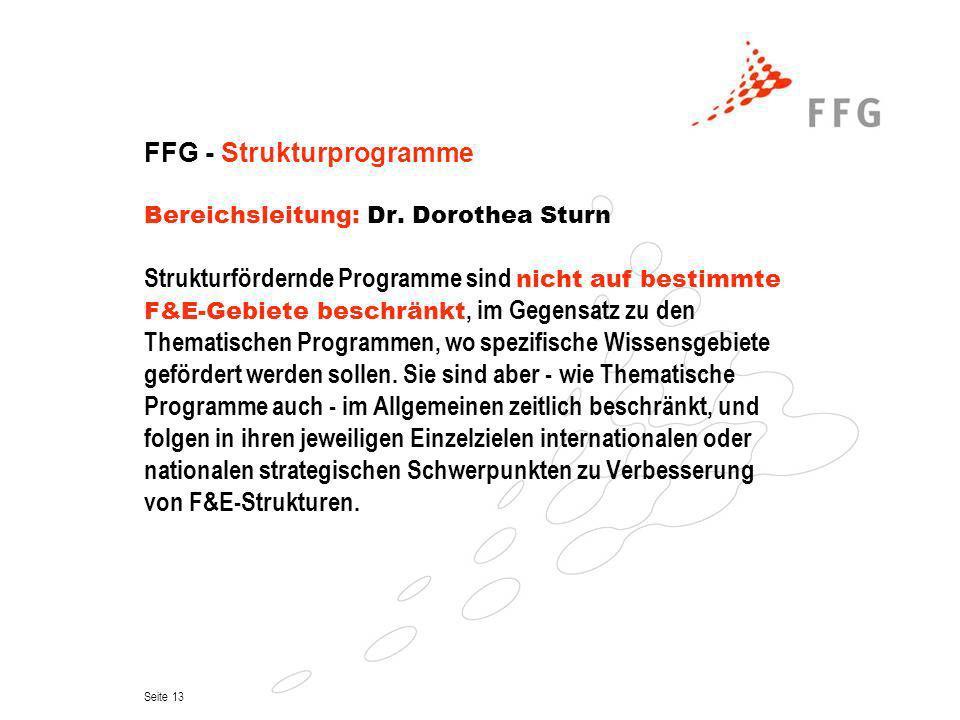 Seite 13 FFG - Strukturprogramme Bereichsleitung: Dr. Dorothea Sturn Strukturfördernde Programme sind nicht auf bestimmte F&E-Gebiete beschränkt, im G