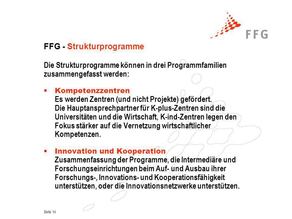 Seite 14 FFG - Strukturprogramme Die Strukturprogramme können in drei Programmfamilien zusammengefasst werden: Kompetenzzentren Es werden Zentren (und