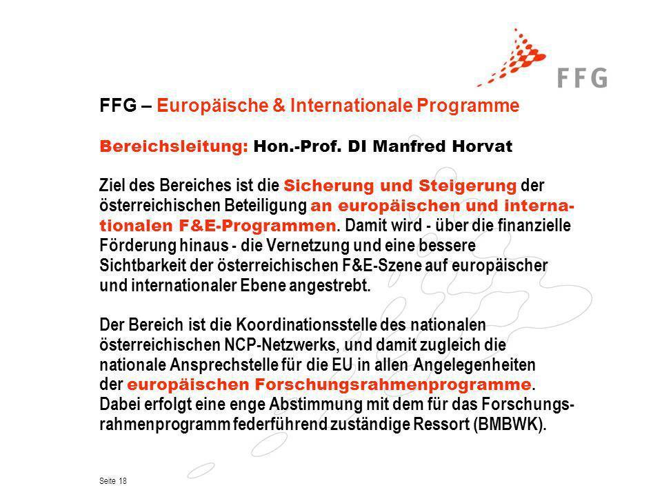 Seite 18 FFG – Europäische & Internationale Programme Bereichsleitung: Hon.-Prof. DI Manfred Horvat Ziel des Bereiches ist die Sicherung und Steigerun