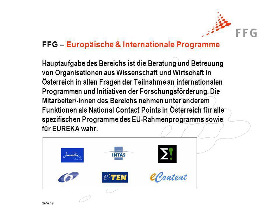Seite 19 FFG – Europäische & Internationale Programme Hauptaufgabe des Bereichs ist die Beratung und Betreuung von Organisationen aus Wissenschaft und