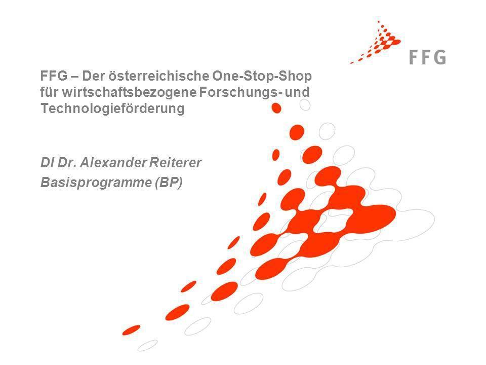 FFG – Der österreichische One-Stop-Shop für wirtschaftsbezogene Forschungs- und Technologieförderung DI Dr. Alexander Reiterer Basisprogramme (BP)