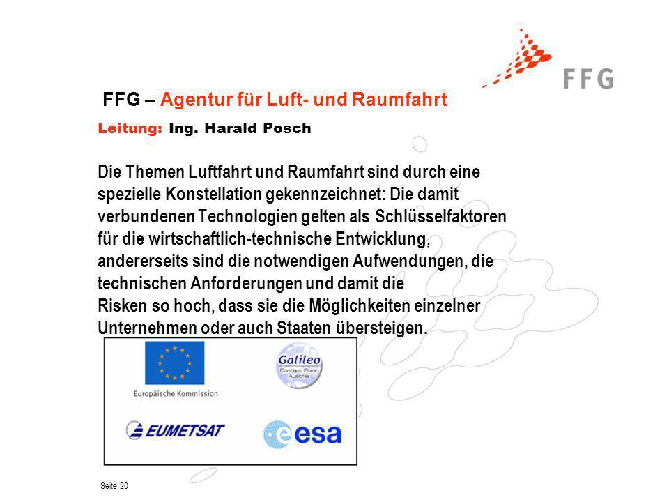 Seite 20 FFG – Agentur für Luft- und Raumfahrt Leitung: Ing. Harald Posch Die Themen Luftfahrt und Raumfahrt sind durch eine spezielle Konstellation g