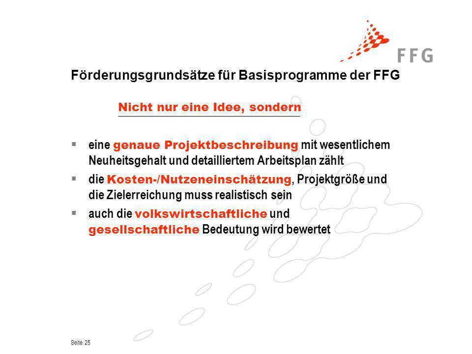 Seite 25 Förderungsgrundsätze für Basisprogramme der FFG Nicht nur eine Idee, sondern eine genaue Projektbeschreibung mit wesentlichem Neuheitsgehalt