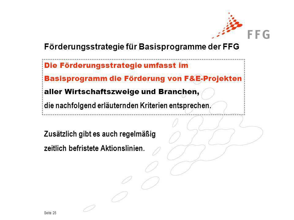 Seite 26 Förderungsstrategie für Basisprogramme der FFG Die Förderungsstrategie umfasst im Basisprogramm die Förderung von F&E-Projekten aller Wirtsch