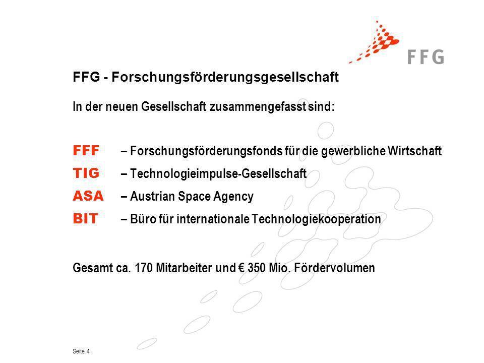Seite 4 FFG - Forschungsförderungsgesellschaft In der neuen Gesellschaft zusammengefasst sind: FFF – Forschungsförderungsfonds für die gewerbliche Wir