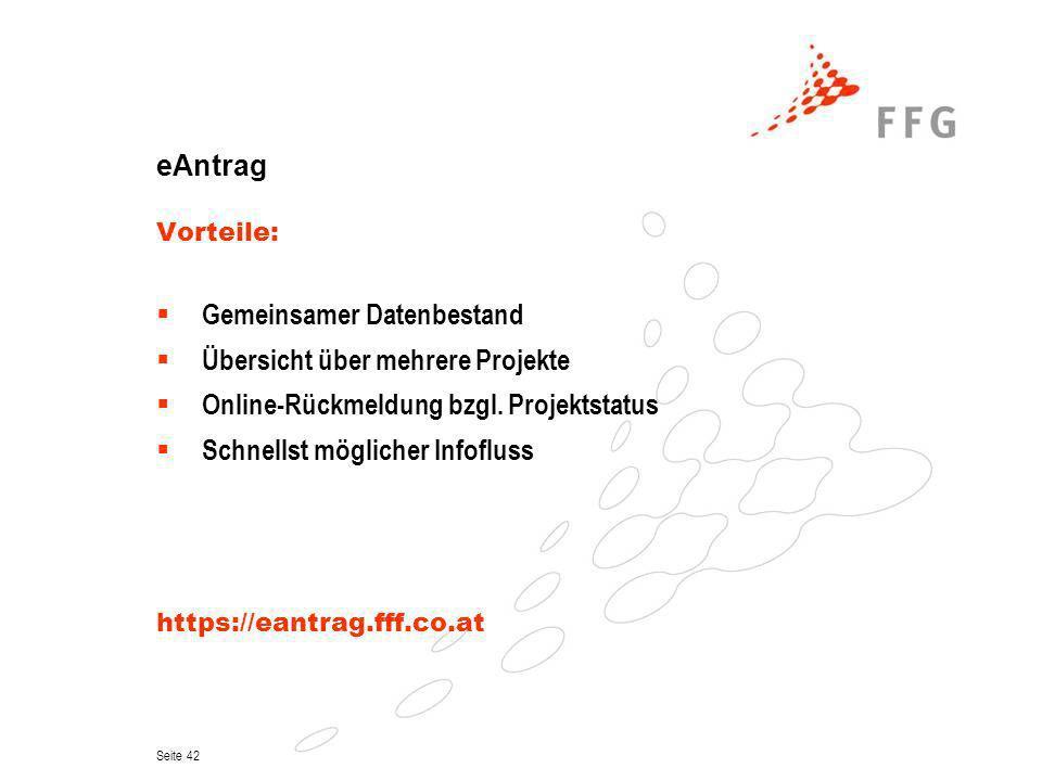 Seite 42 eAntrag Vorteile: Gemeinsamer Datenbestand Übersicht über mehrere Projekte Online-Rückmeldung bzgl. Projektstatus Schnellst möglicher Infoflu