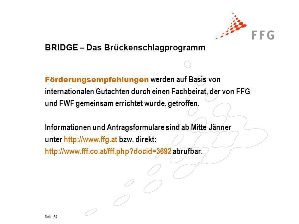 Seite 54 BRIDGE – Das Brückenschlagprogramm Förderungsempfehlungen werden auf Basis von internationalen Gutachten durch einen Fachbeirat, der von FFG