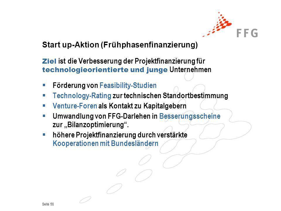 Seite 56 Start up-Aktion (Frühphasenfinanzierung) Ziel ist die Verbesserung der Projektfinanzierung für technologieorientierte und junge Unternehmen F