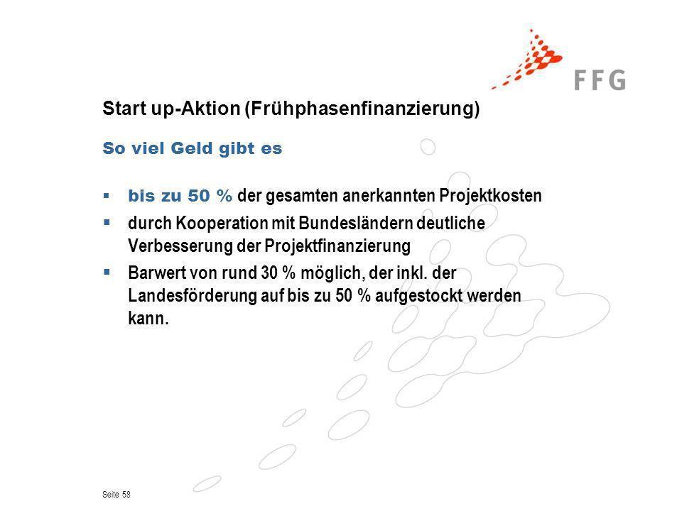 Seite 58 Start up-Aktion (Frühphasenfinanzierung) So viel Geld gibt es bis zu 50 % der gesamten anerkannten Projektkosten durch Kooperation mit Bundes