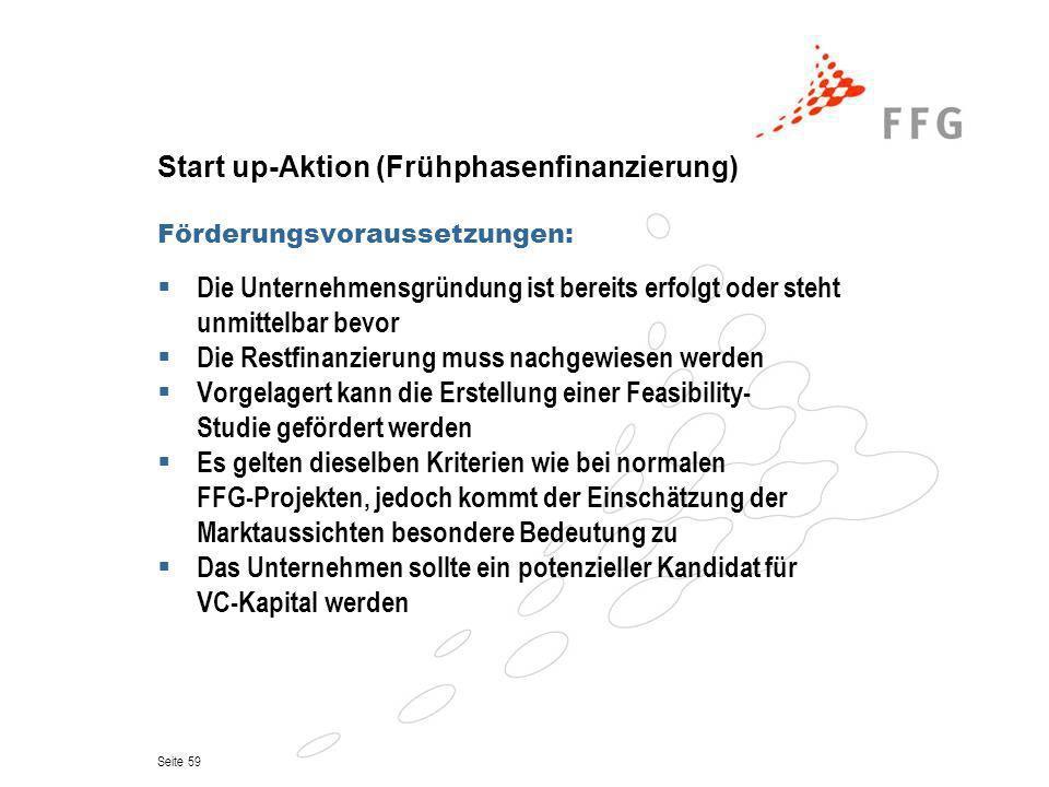 Seite 59 Start up-Aktion (Frühphasenfinanzierung) Förderungsvoraussetzungen: Die Unternehmensgründung ist bereits erfolgt oder steht unmittelbar bevor