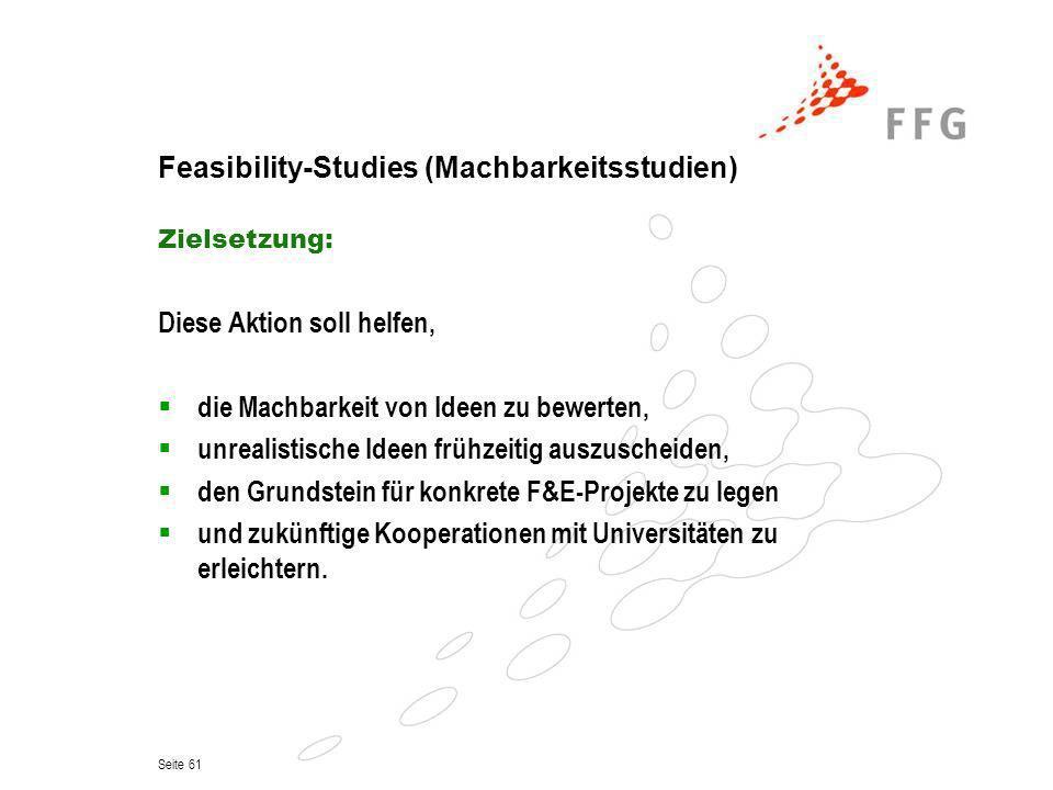 Seite 61 Feasibility-Studies (Machbarkeitsstudien) Zielsetzung: Diese Aktion soll helfen, die Machbarkeit von Ideen zu bewerten, unrealistische Ideen