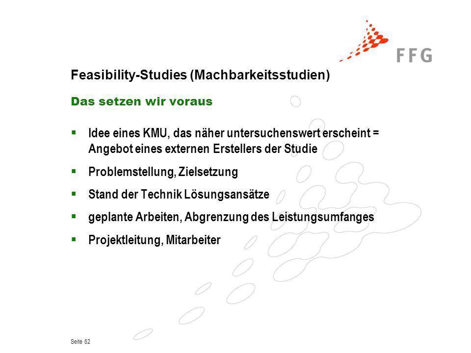 Seite 62 Feasibility-Studies (Machbarkeitsstudien) Das setzen wir voraus Idee eines KMU, das näher untersuchenswert erscheint = Angebot eines externen
