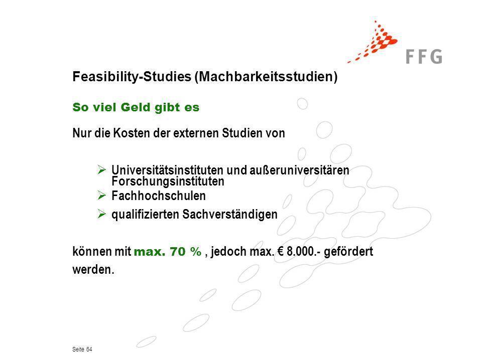 Seite 64 Feasibility-Studies (Machbarkeitsstudien) So viel Geld gibt es Nur die Kosten der externen Studien von Universitätsinstituten und außeruniver