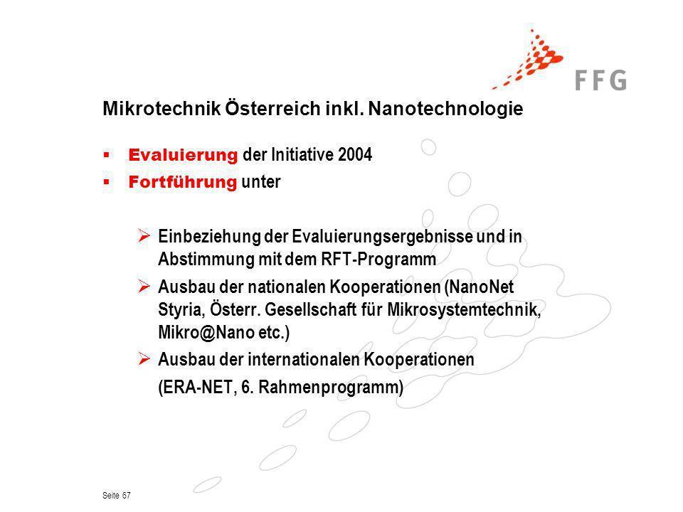 Seite 67 Mikrotechnik Österreich inkl. Nanotechnologie Evaluierung der Initiative 2004 Fortführung unter Einbeziehung der Evaluierungsergebnisse und i