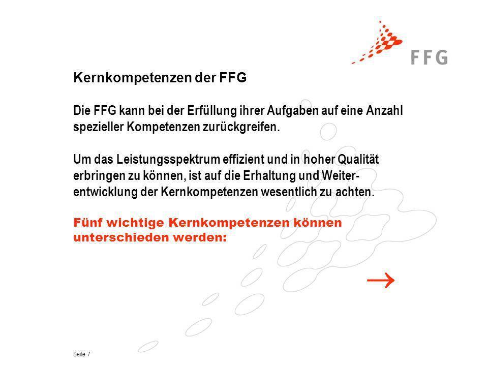 Seite 7 Kernkompetenzen der FFG Die FFG kann bei der Erfüllung ihrer Aufgaben auf eine Anzahl spezieller Kompetenzen zurückgreifen. Um das Leistungssp
