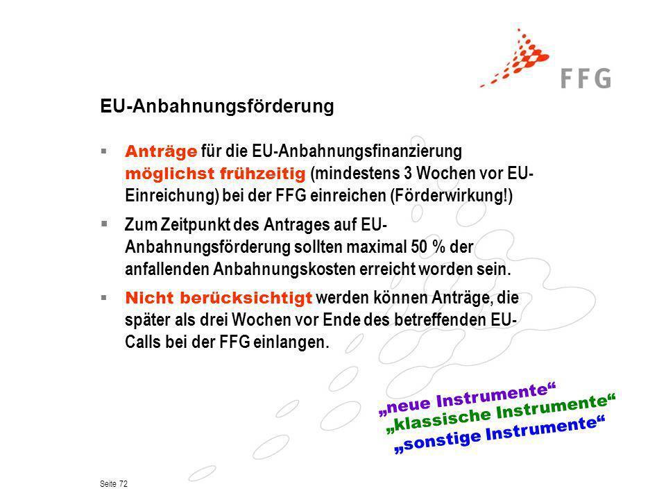 Seite 72 EU-Anbahnungsförderung Anträge für die EU-Anbahnungsfinanzierung möglichst frühzeitig (mindestens 3 Wochen vor EU- Einreichung) bei der FFG e
