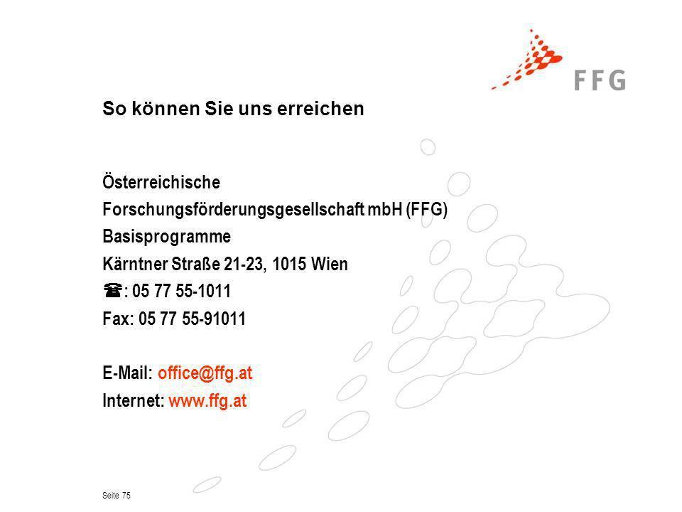 Seite 75 So können Sie uns erreichen Österreichische Forschungsförderungsgesellschaft mbH (FFG) Basisprogramme Kärntner Straße 21-23, 1015 Wien : 05 7