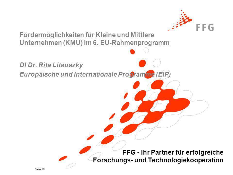 Seite 76 Fördermöglichkeiten für Kleine und Mittlere Unternehmen (KMU) im 6. EU-Rahmenprogramm DI Dr. Rita Litauszky Europäische und Internationale Pr