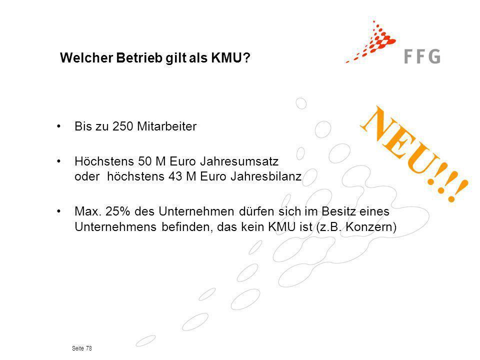 Seite 78 Welcher Betrieb gilt als KMU? Bis zu 250 Mitarbeiter Höchstens 50 M Euro Jahresumsatz oder höchstens 43 M Euro Jahresbilanz Max. 25% des Unte