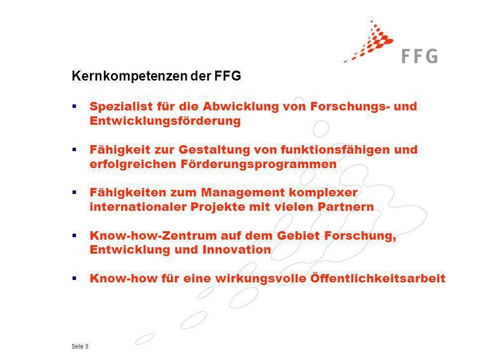 Seite 8 Kernkompetenzen der FFG Spezialist für die Abwicklung von Forschungs- und Entwicklungsförderung Fähigkeit zur Gestaltung von funktionsfähigen
