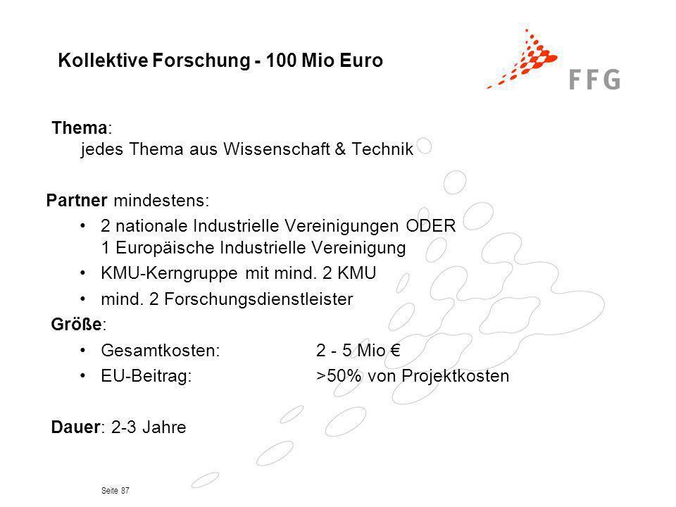Seite 87 Kollektive Forschung - 100 Mio Euro Thema: jedes Thema aus Wissenschaft & Technik Partner mindestens: 2 nationale Industrielle Vereinigungen