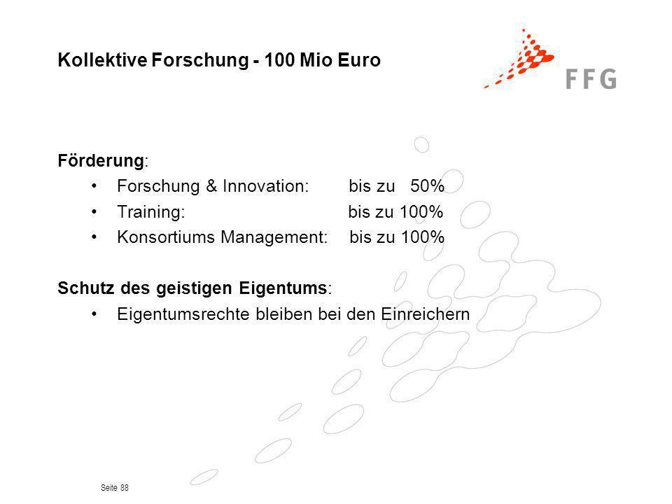 Seite 88 Förderung: Forschung & Innovation: bis zu 50% Training: bis zu 100% Konsortiums Management: bis zu 100% Schutz des geistigen Eigentums: Eigen