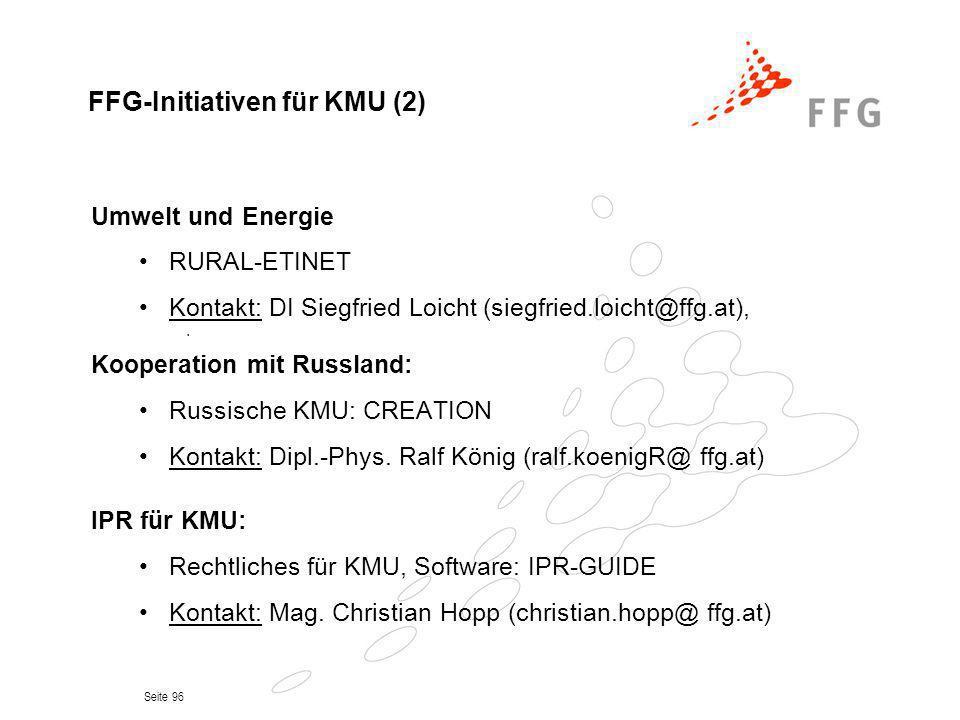 Seite 96 FFG-Initiativen für KMU (2) Umwelt und Energie RURAL-ETINET Kontakt: DI Siegfried Loicht (siegfried.loicht@ffg.at), Kooperation mit Russland: