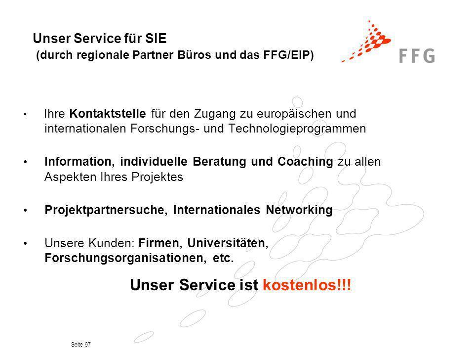 Seite 97 Unser Service für SIE (durch regionale Partner Büros und das FFG/EIP) Ihre Kontaktstelle für den Zugang zu europäischen und internationalen F
