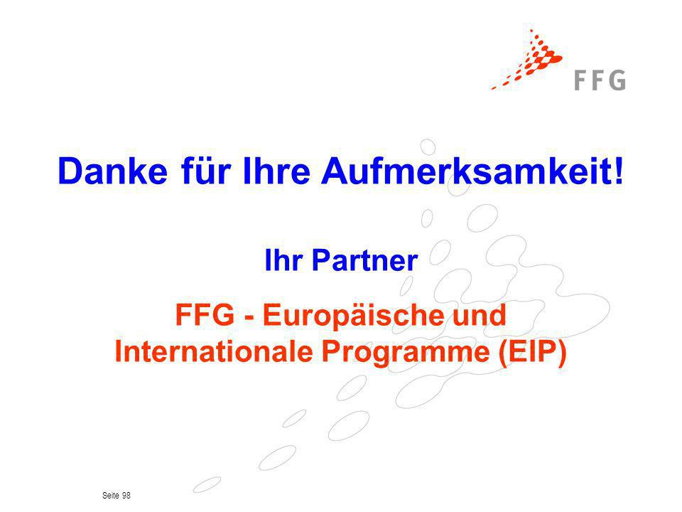 Seite 98 Danke für Ihre Aufmerksamkeit! Ihr Partner FFG - Europäische und Internationale Programme (EIP)