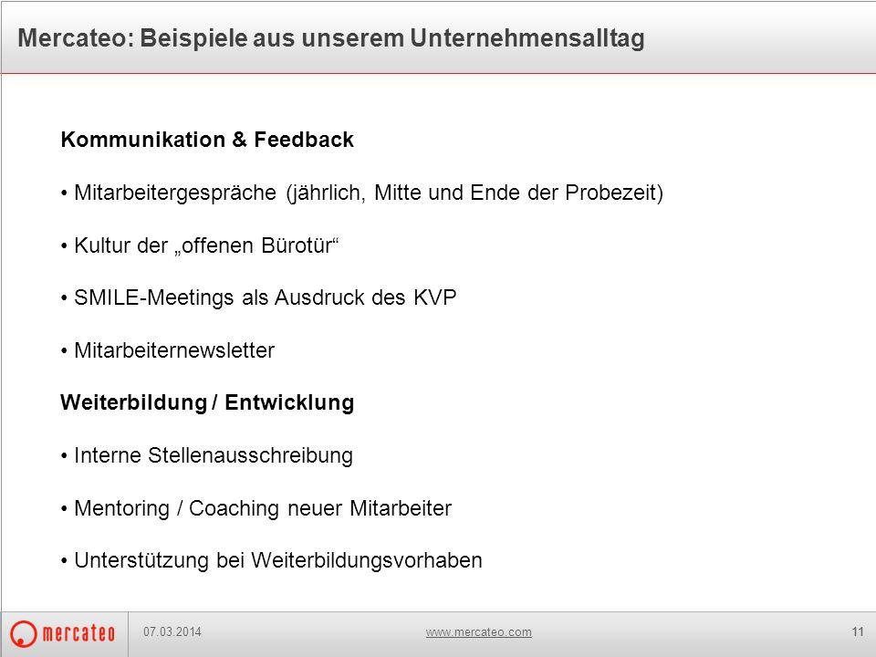 www.mercateo.com11 Mercateo: Beispiele aus unserem Unternehmensalltag 07.03.2014 Kommunikation & Feedback Mitarbeitergespräche (jährlich, Mitte und En