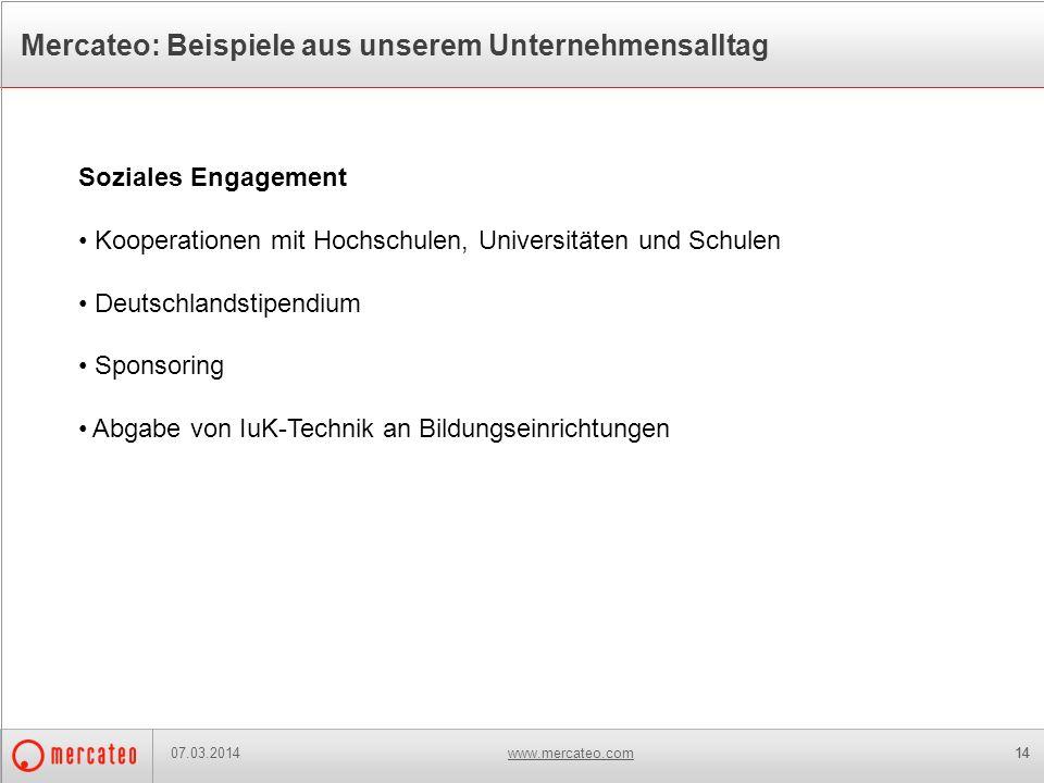 www.mercateo.com14 Mercateo: Beispiele aus unserem Unternehmensalltag 07.03.2014 Soziales Engagement Kooperationen mit Hochschulen, Universitäten und