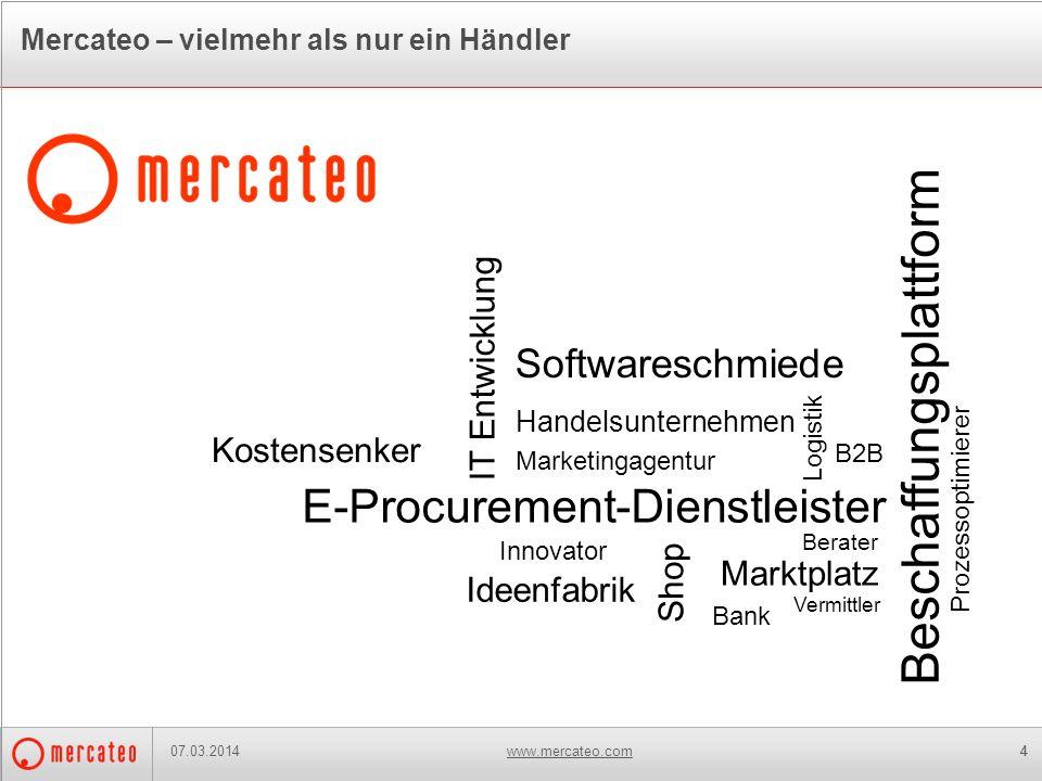 www.mercateo.com4 Mercateo – vielmehr als nur ein Händler 07.03.20144 E-Procurement-Dienstleister Marktplatz Shop Bank Handelsunternehmen Logistik Mar