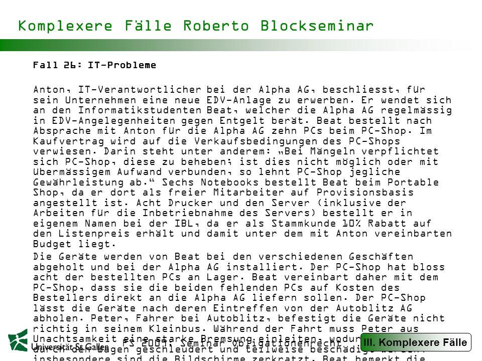FS 2009: Seminar Obligationenrecht Komplexere Fälle Roberto Blockseminar Fall 26: IT-Probleme (Fortsetzung) Für die Inbetriebnahme des Servers kommt der Informatiker Thomas von der Tech-AG vorbei; die Tech-AG wurde von der IBL beauftragt.