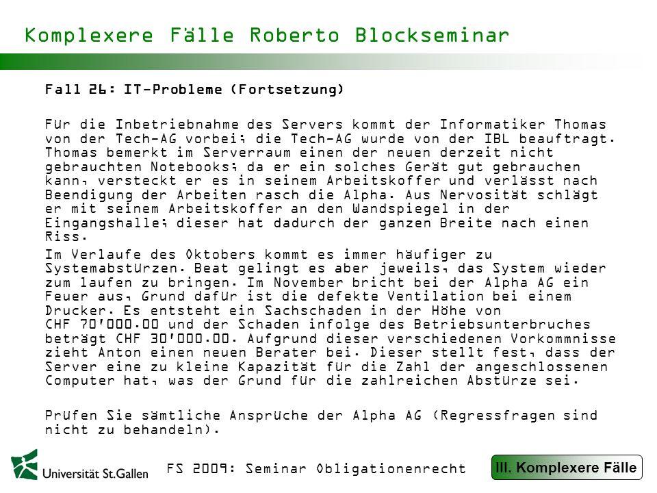 FS 2009: Seminar Obligationenrecht Komplexere Fälle Roberto Blockseminar Fall 27: Vermögensverwaltung Der Arzt Albert veräussert im Alter von 67 Jahren seine Praxis und geht in den Ruhestand.