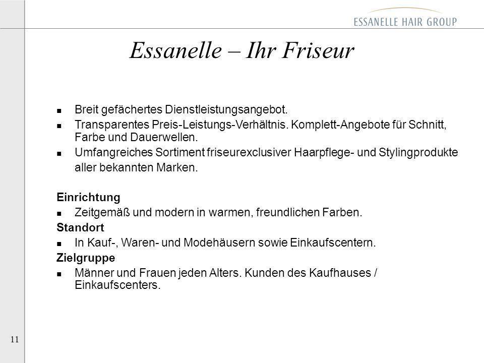 11 Essanelle – Ihr Friseur n Breit gefächertes Dienstleistungsangebot. n Transparentes Preis-Leistungs-Verhältnis. Komplett-Angebote für Schnitt, Farb