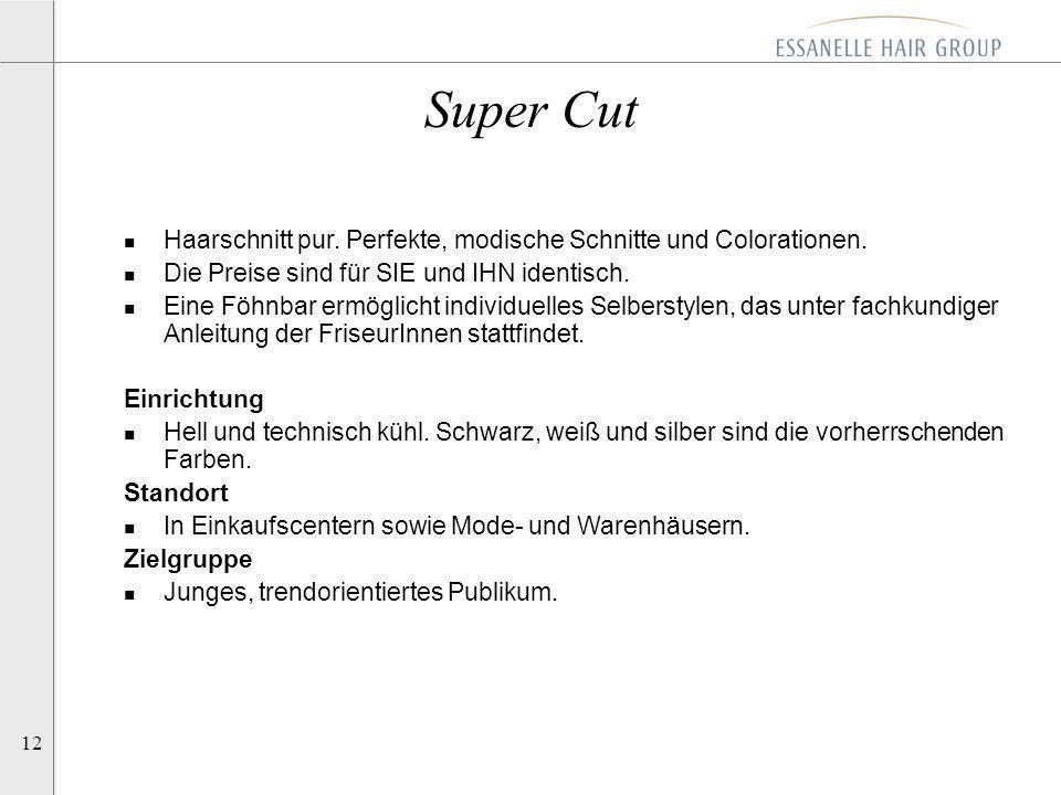 12 Super Cut n Haarschnitt pur. Perfekte, modische Schnitte und Colorationen. n Die Preise sind für SIE und IHN identisch. n Eine Föhnbar ermöglicht i