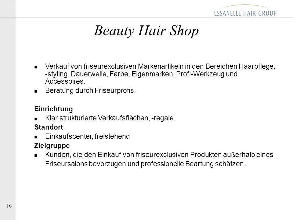 16 Beauty Hair Shop n Verkauf von friseurexclusiven Markenartikeln in den Bereichen Haarpflege, -styling, Dauerwelle, Farbe, Eigenmarken, Profi-Werkze