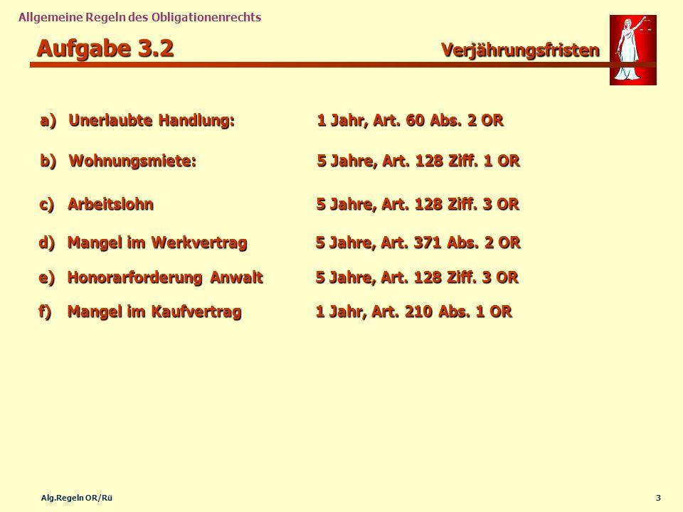14Alg.Regeln OR/Rü Allgemeine Regeln des Obligationenrechts Aufgabe 3.11 Unerlaubte Handlung Rechtlich bedeutsame Merkmale des Tatbestandes.