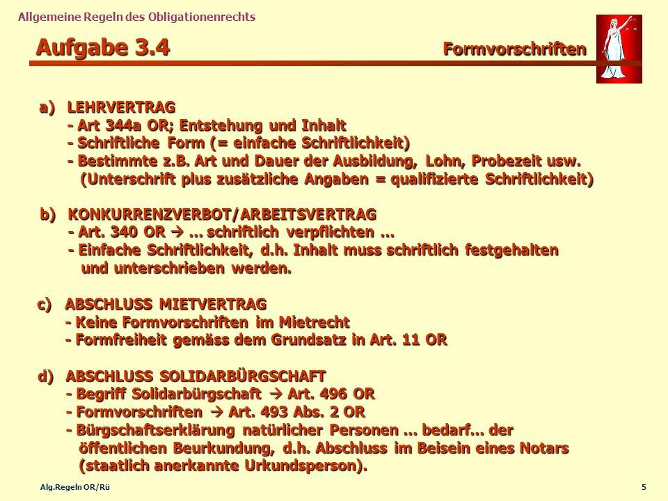 5Alg.Regeln OR/Rü Allgemeine Regeln des Obligationenrechts Aufgabe 3.4 Formvorschriften a)LEHRVERTRAG - Art 344a OR; Entstehung und Inhalt - Schriftli