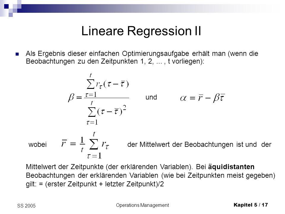 Operations ManagementKapitel 5 / 18 SS 2005 Also gilt: Lineare Regression III Randbemerkung: Bei nicht-äquidistanten Beobachtungen 1,...